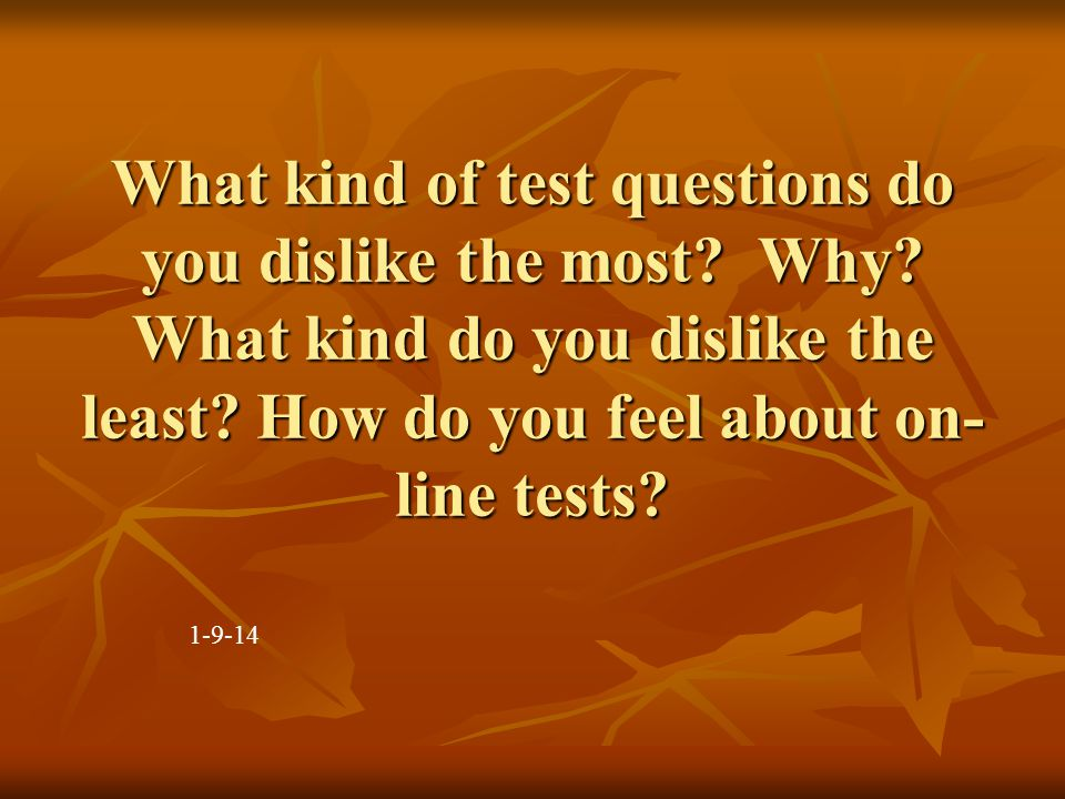 What kind of test questions do you dislike the most.