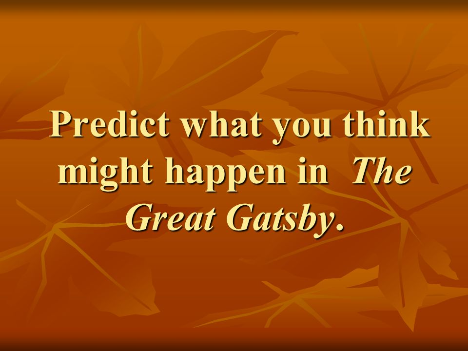 Predict what you think might happen in The Great Gatsby.