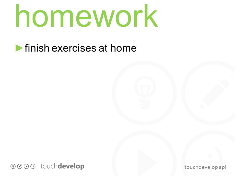 touchdevelop api homework finish exercises at home