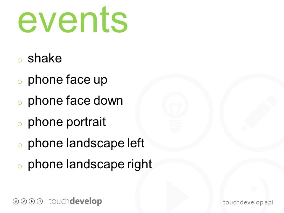 touchdevelop api events o shake o phone face up o phone face down o phone portrait o phone landscape left o phone landscape right