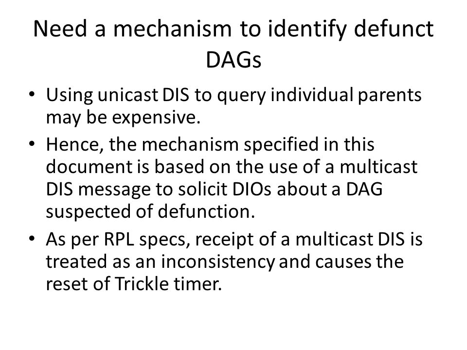 Need a mechanism to identify defunct DAGs Using unicast DIS to query individual parents may be expensive.