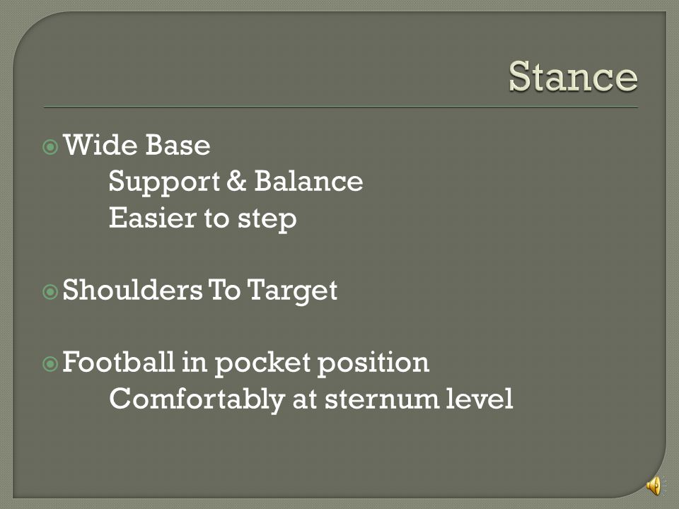 Wide Base Support & Balance Easier to step Shoulders To Target Football in pocket position Comfortably at sternum level