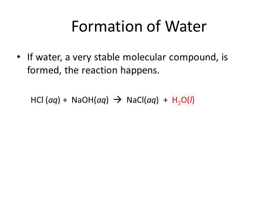 Formation of Water If water, a very stable molecular compound, is formed, the reaction happens.