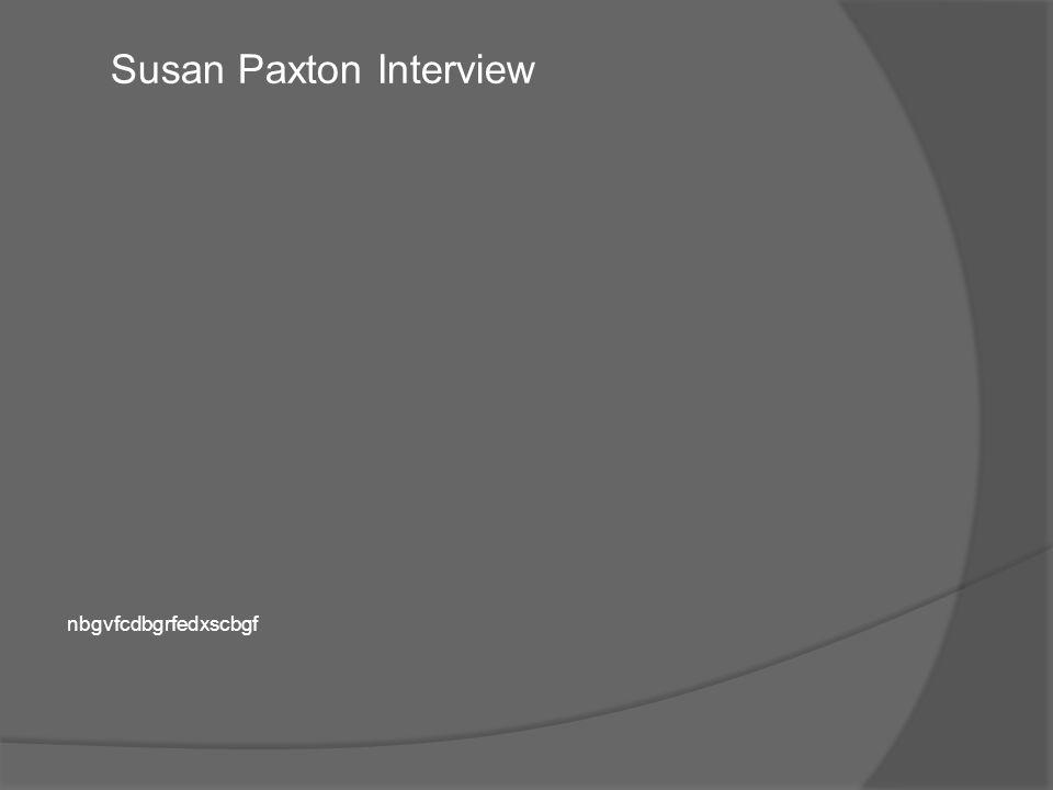 nbgvfcdbgrfedxscbgf Susan Paxton Interview