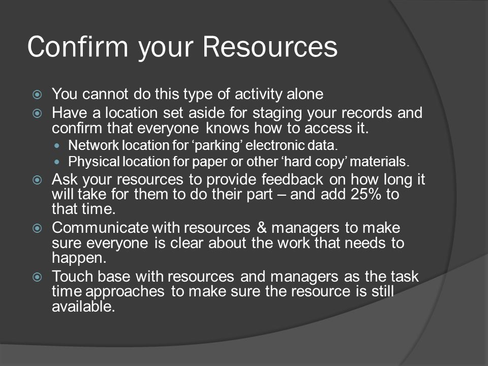Confirm your Resources You cannot do this type of activity alone Have a location set aside for staging your records and confirm that everyone knows how to access it.