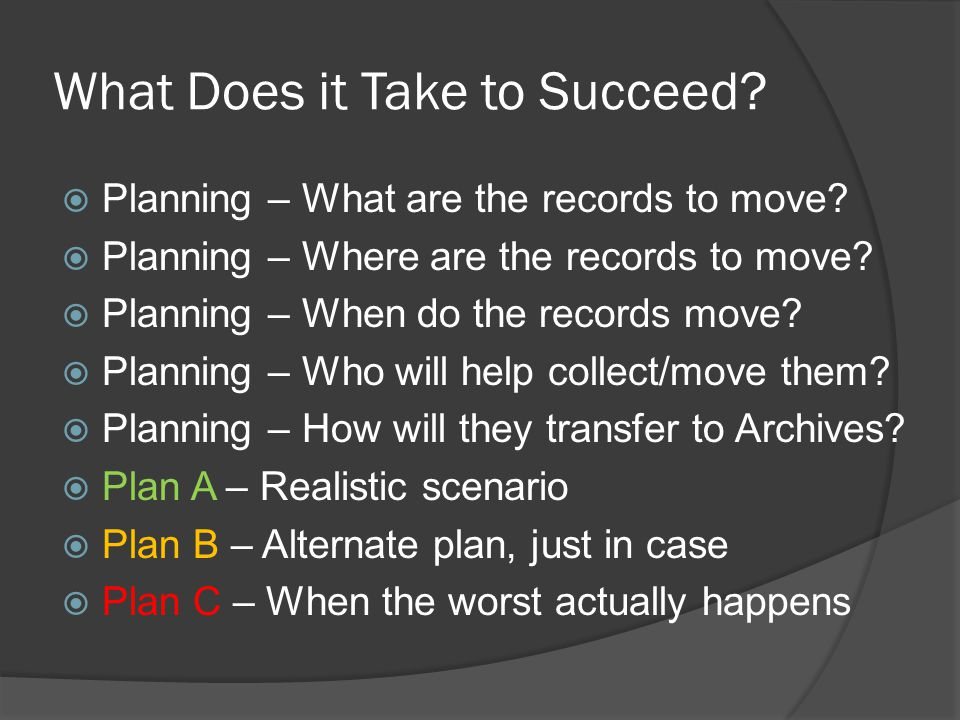 What Does it Take to Succeed.Planning – What are the records to move.