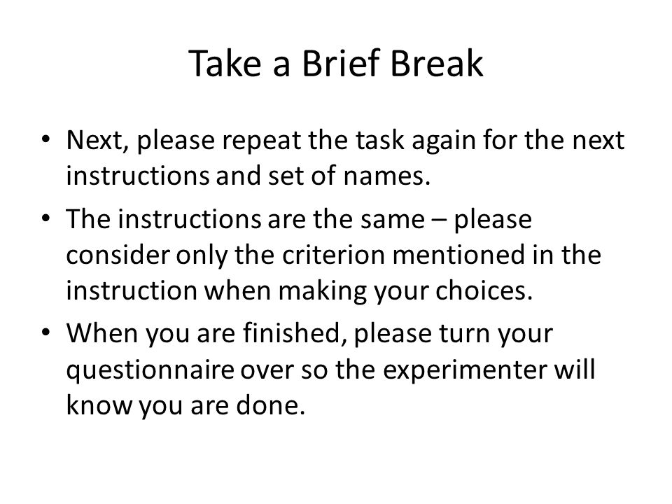 Take a Brief Break Next, please repeat the task again for the next instructions and set of names. The instructions are the same – please consider only