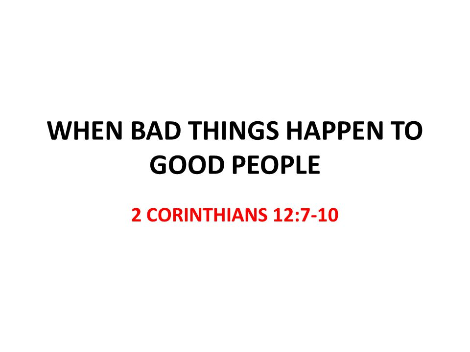 WHEN BAD THINGS HAPPEN TO GOOD PEOPLE 2 CORINTHIANS 12:7-10