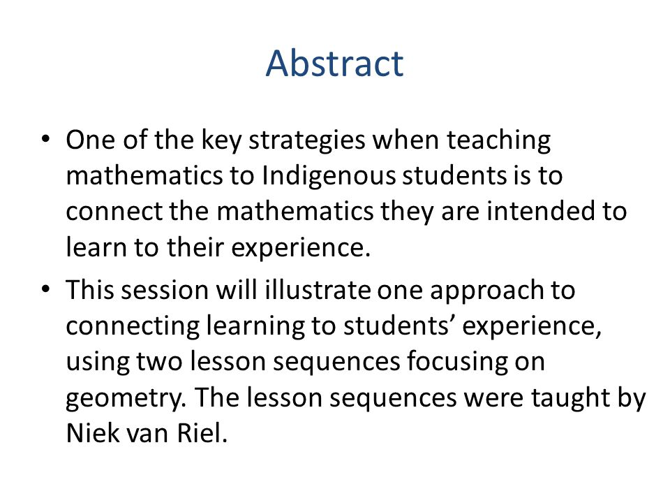 The intention was to use students familiarity with geometrical concepts to build confidence, success, connections between mathematics and schooling on one hand and students lives on the other.