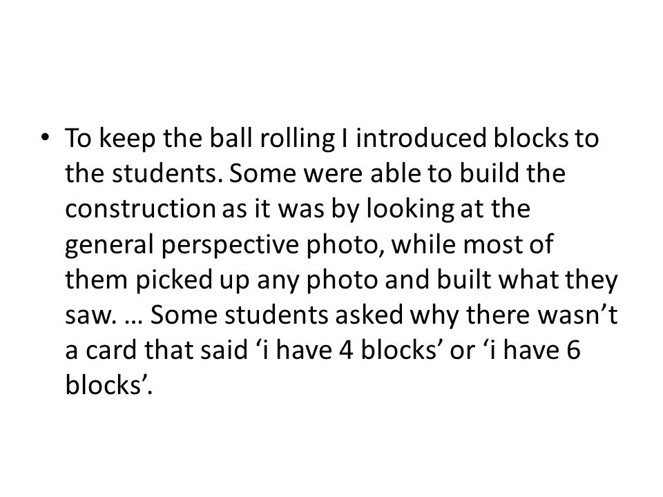 To keep the ball rolling I introduced blocks to the students.