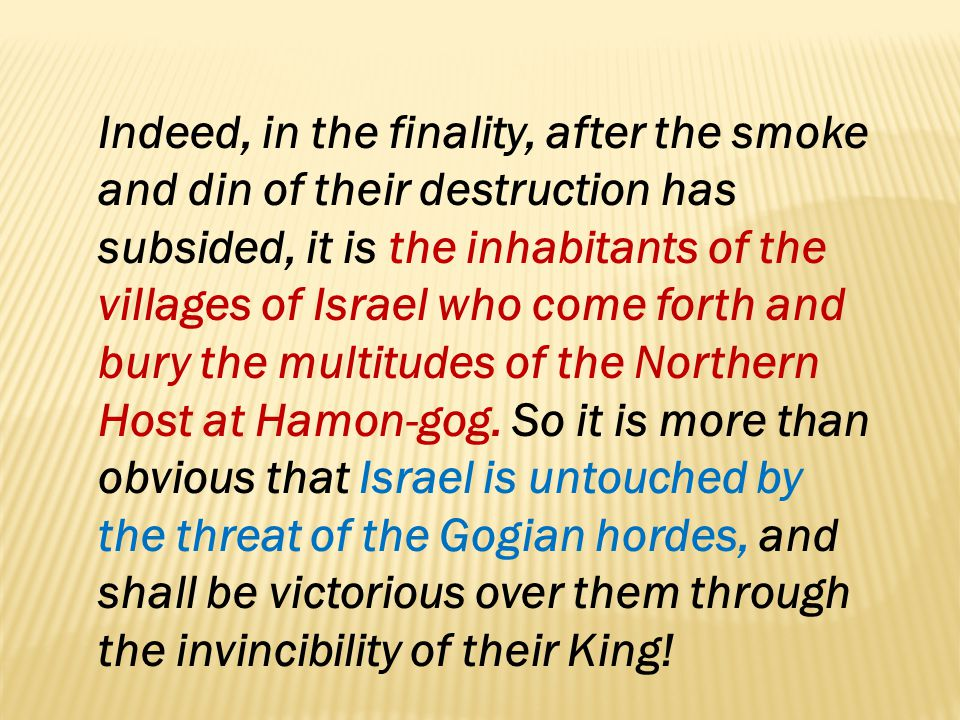 Indeed, in the finality, after the smoke and din of their destruction has subsided, it is the inhabitants of the villages of Israel who come forth and