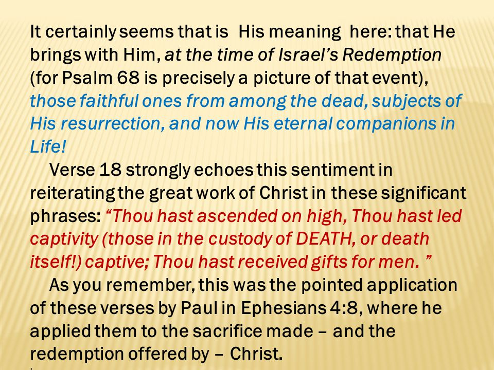 It certainly seems that is His meaning here: that He brings with Him, at the time of Israels Redemption (for Psalm 68 is precisely a picture of that e