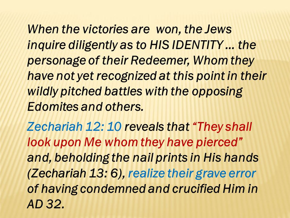 When the victories are won, the Jews inquire diligently as to HIS IDENTITY … the personage of their Redeemer, Whom they have not yet recognized at thi