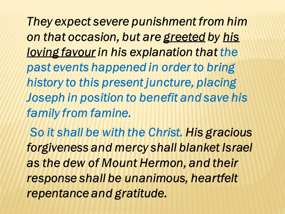 They expect severe punishment from him on that occasion, but are greeted by his loving favour in his explanation that the past events happened in orde