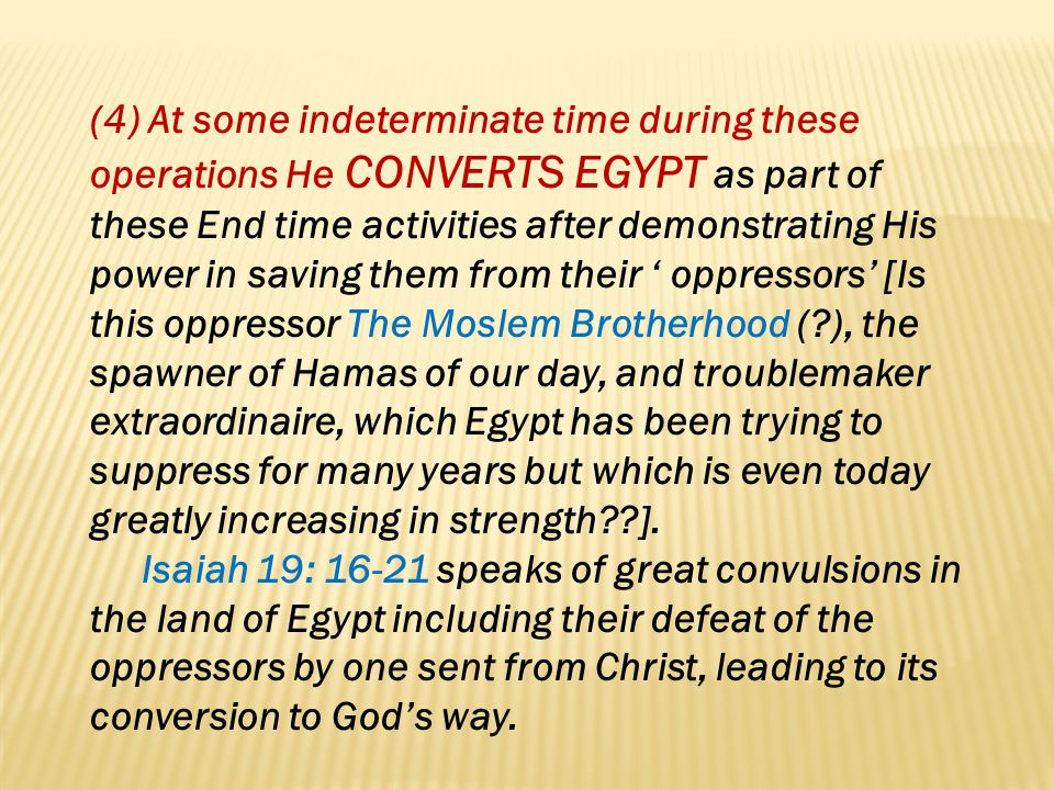 (4) At some indeterminate time during these operations He CONVERTS EGYPT as part of these End time activities after demonstrating His power in saving