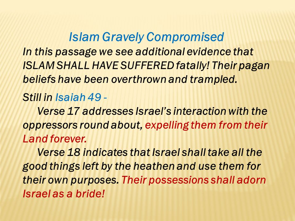 Islam Gravely Compromised In this passage we see additional evidence that ISLAM SHALL HAVE SUFFERED fatally! Their pagan beliefs have been overthrown