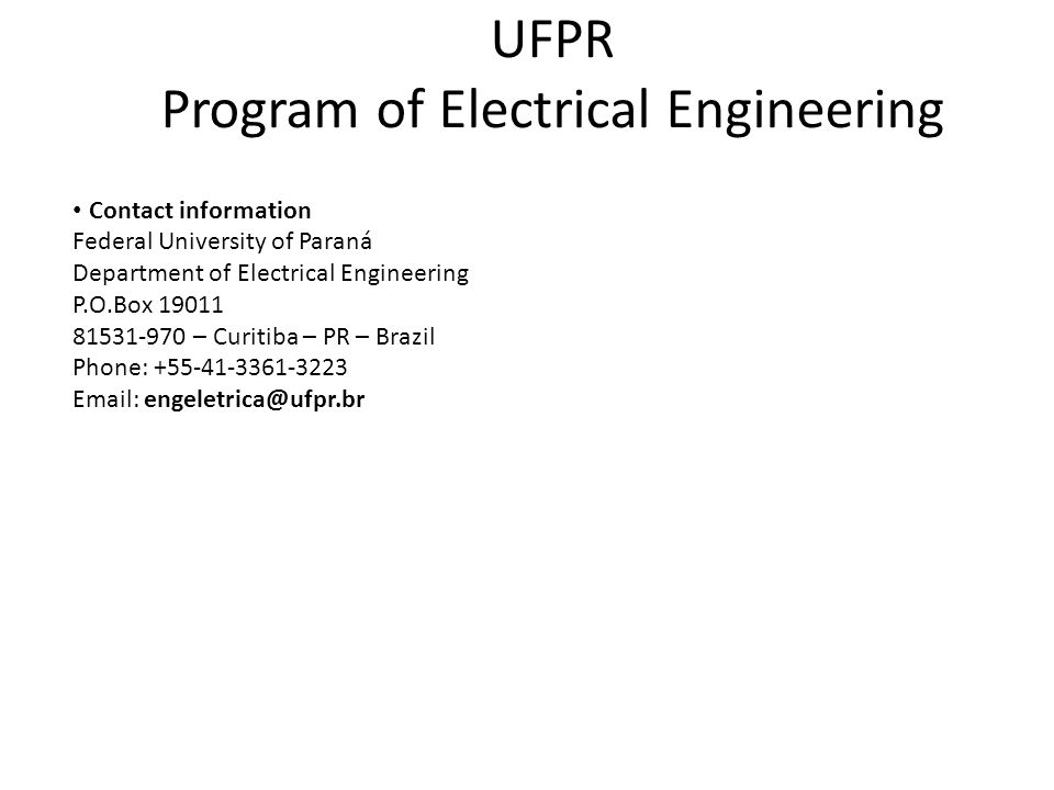 Contact information Federal University of Paraná Department of Electrical Engineering P.O.Box 19011 81531-970 – Curitiba – PR – Brazil Phone: +55-41-3