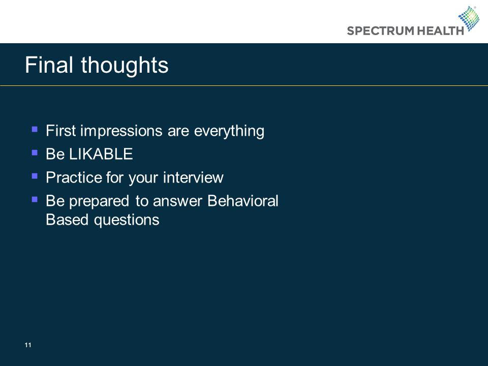 Final thoughts 11 First impressions are everything Be LIKABLE Practice for your interview Be prepared to answer Behavioral Based questions