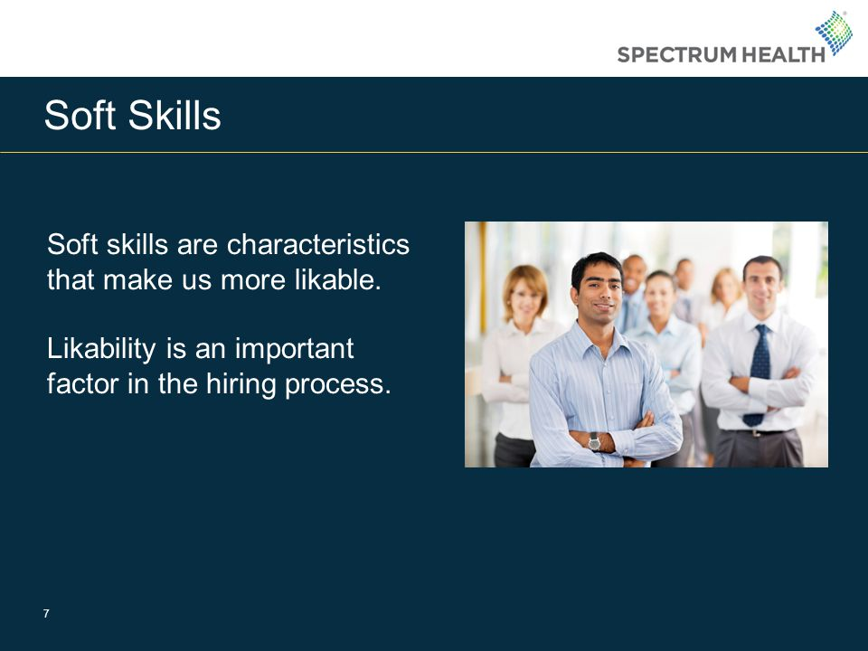 Soft Skills 7 Soft skills are characteristics that make us more likable.