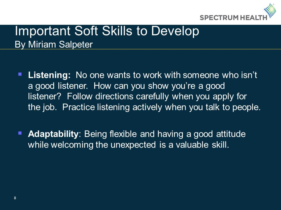 Important Soft Skills to Develop By Miriam Salpeter 8 Listening: No one wants to work with someone who isnt a good listener.