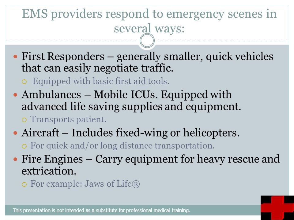 EMS providers respond to emergency scenes in several ways: This presentation is not intended as a substitute for professional medical training. First
