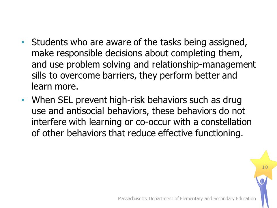 Students who are aware of the tasks being assigned, make responsible decisions about completing them, and use problem solving and relationship-management sills to overcome barriers, they perform better and learn more.