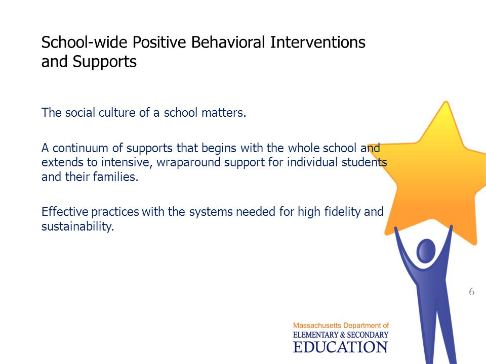 School-wide Positive Behavioral Interventions and Supports The social culture of a school matters.