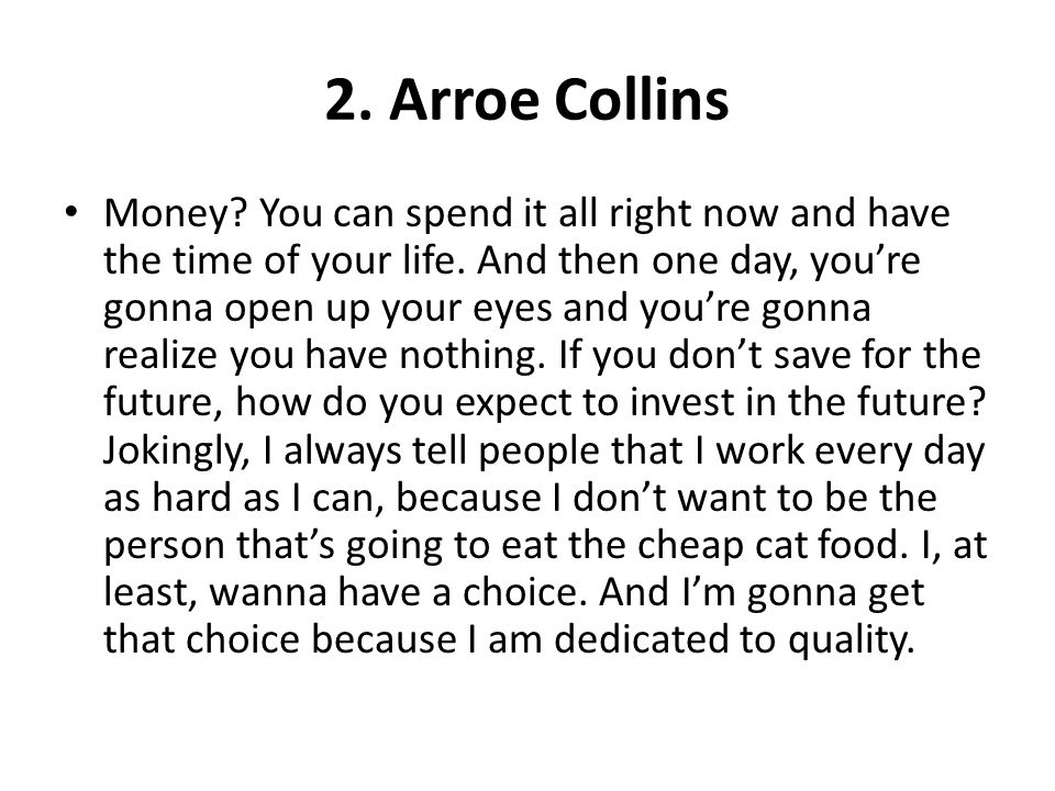 2. Arroe Collins Money? You can spend it all right now and have the time of your life. And then one day, youre gonna open up your eyes and youre gonna