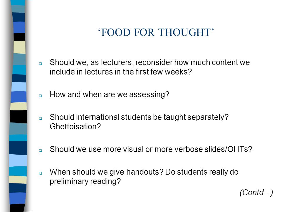 FOOD FOR THOUGHT Should we, as lecturers, reconsider how much content we include in lectures in the first few weeks.