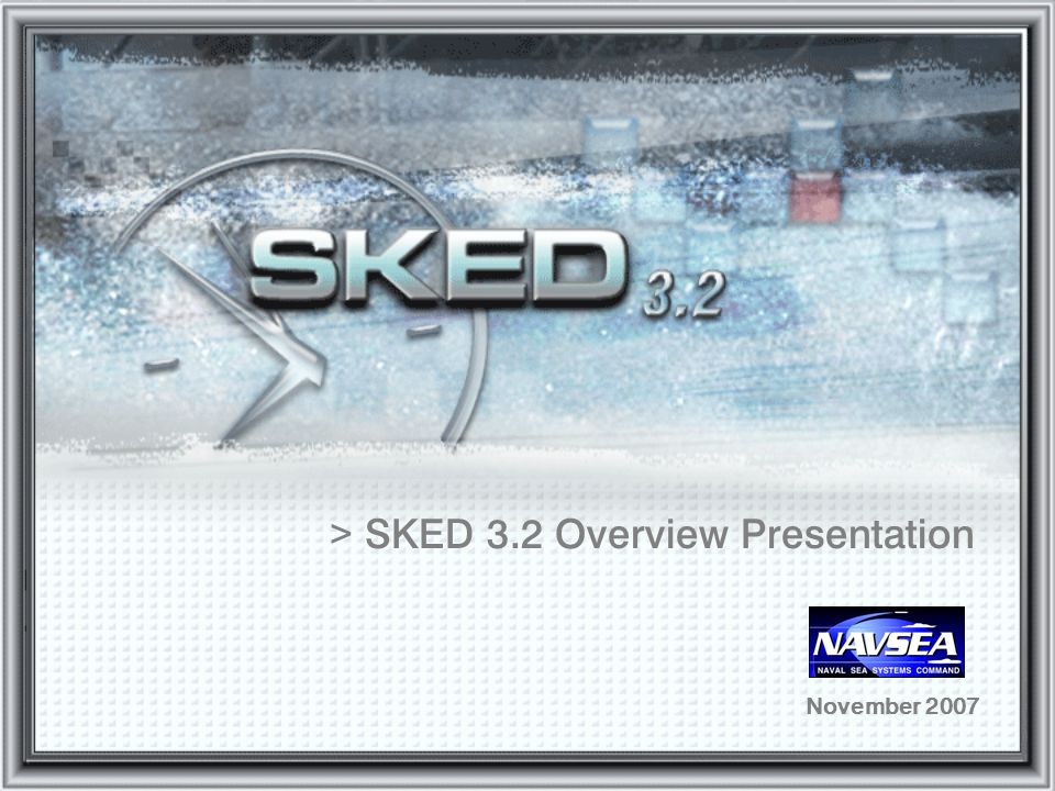> SKED 3.2 Overview Presentation November 2007