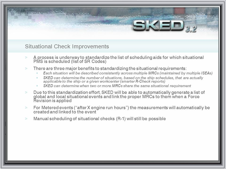 Situational Check Improvements >A process is underway to standardize the list of scheduling aids for which situational PMS is scheduled (list of SR Co