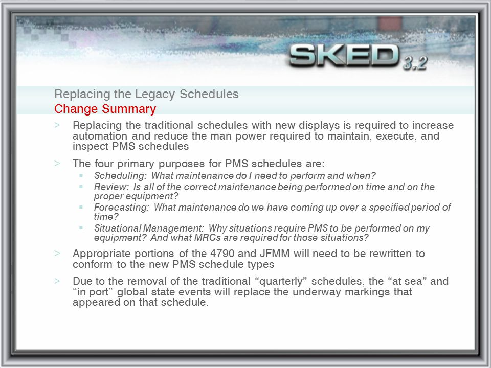 Replacing the Legacy Schedules Change Summary >Replacing the traditional schedules with new displays is required to increase automation and reduce the