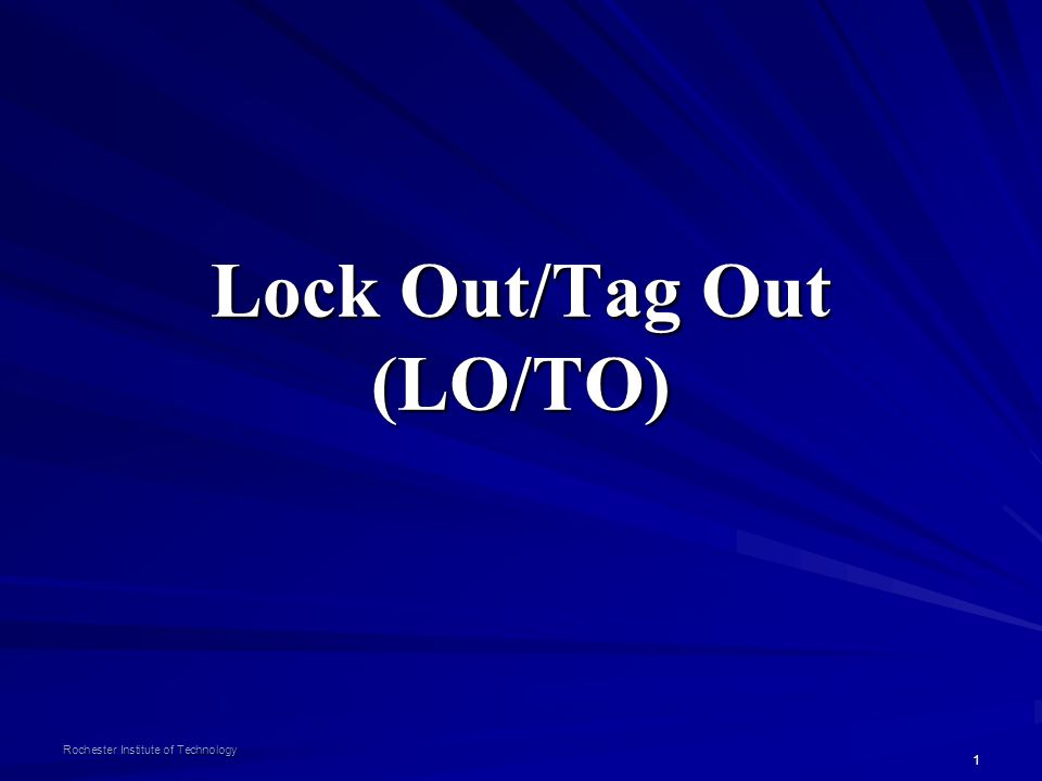 1 Rochester Institute of Technology Lock Out/Tag Out (LO/TO)