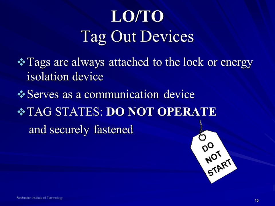 10 Rochester Institute of Technology LO/TO Tag Out Devices Tags are always attached to the lock or energy isolation device Tags are always attached to