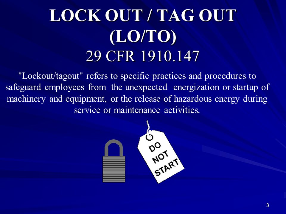 3 LOCK OUT / TAG OUT (LO/TO) 29 CFR 1910.147