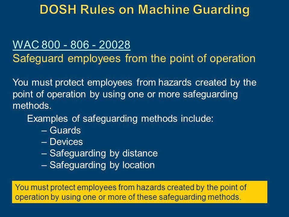 WAC 800 - 806 - 20028 Safeguard employees from the point of operation You must protect employees from hazards created by the point of operation by usi