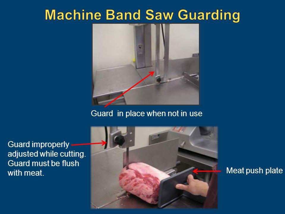 Guard improperly adjusted while cutting. Guard must be flush with meat. Meat push plate Guard in place when not in use