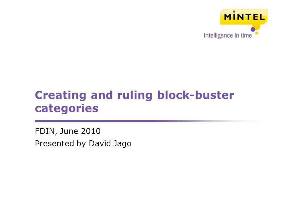 Creating and ruling block-buster categories FDIN, June 2010 Presented by David Jago