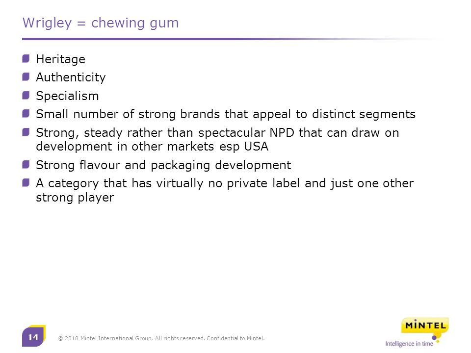 14 © 2010 Mintel International Group. All rights reserved. Confidential to Mintel. Wrigley = chewing gum Heritage Authenticity Specialism Small number