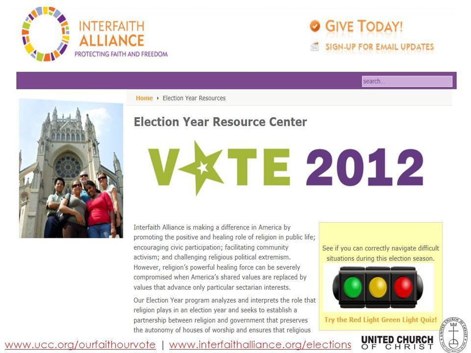 www.ucc.org/ourfaithourvotewww.ucc.org/ourfaithourvote | www.interfaithalliance.org/electionswww.interfaithalliance.org/elections