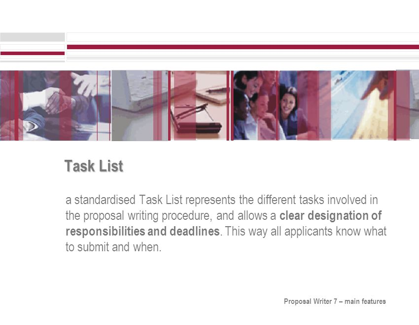 Task List a standardised Task List represents the different tasks involved in the proposal writing procedure, and allows a clear designation of responsibilities and deadlines.