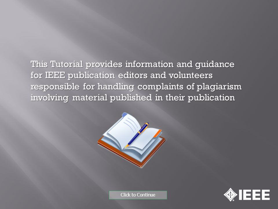 This Tutorial provides information and guidance for IEEE publication editors and volunteers responsible for handling complaints of plagiarism involvin