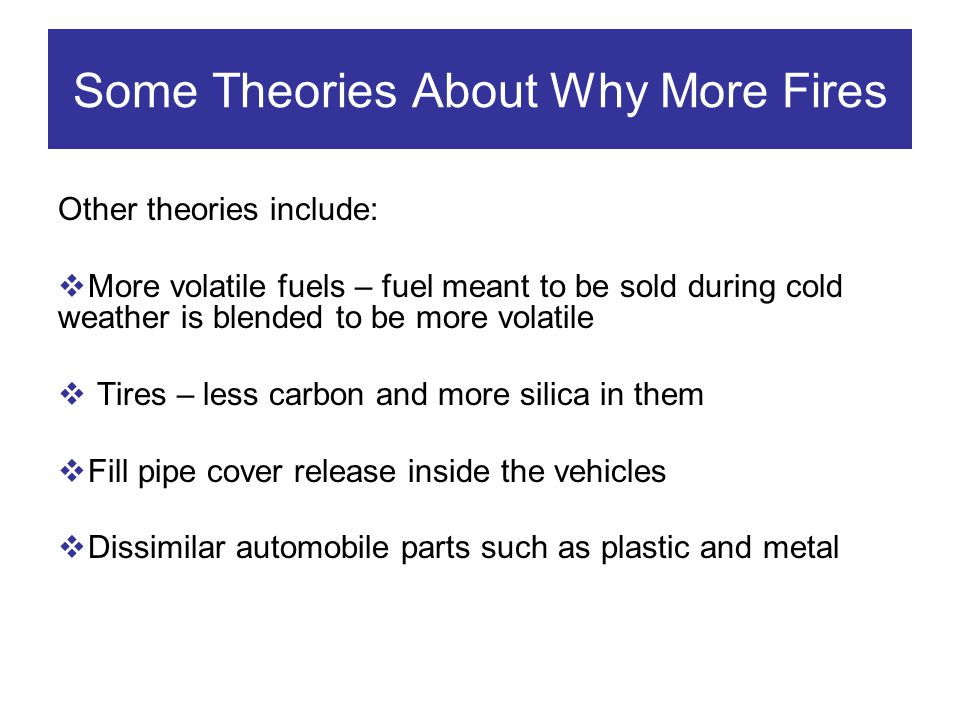 Other theories include: More volatile fuels – fuel meant to be sold during cold weather is blended to be more volatile Tires – less carbon and more si