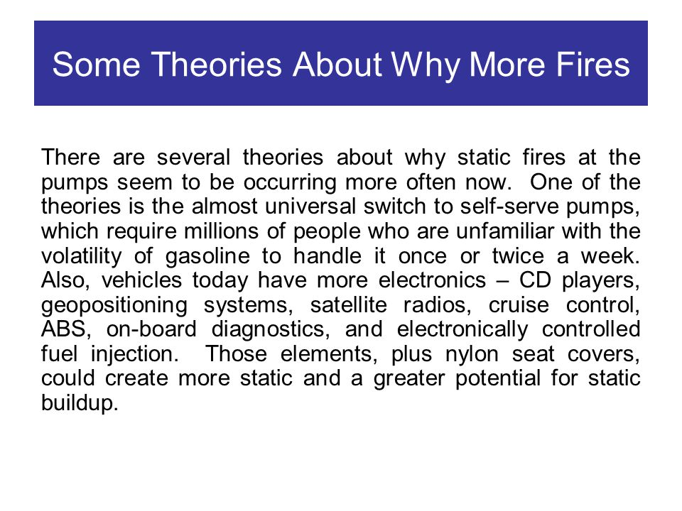 Some Theories About Why More Fires There are several theories about why static fires at the pumps seem to be occurring more often now. One of the theo