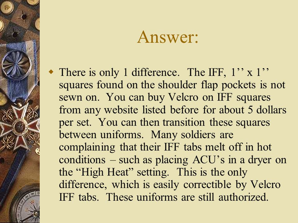 Answer: There is only 1 difference. The IFF, 1 x 1 squares found on the shoulder flap pockets is not sewn on. You can buy Velcro on IFF squares from a