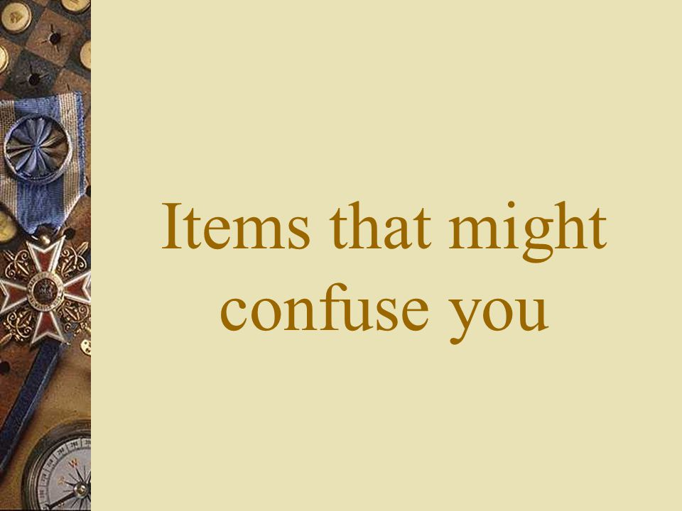 Items that might confuse you