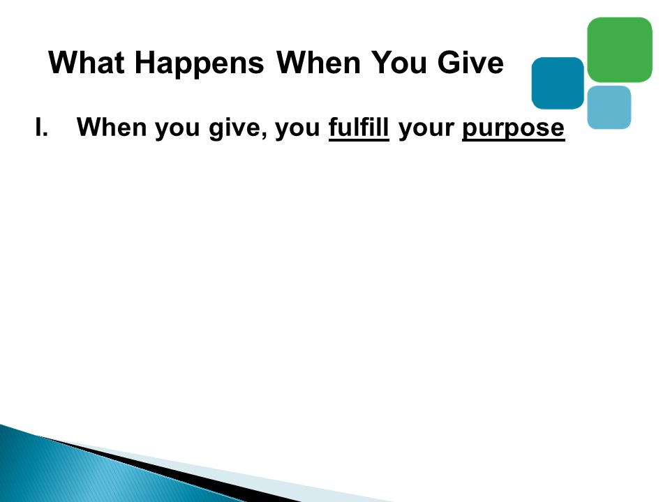 I.When you give, you fulfill your purpose