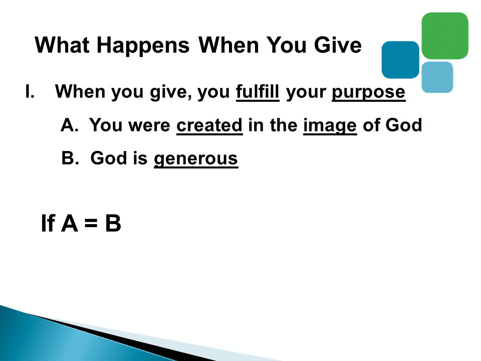 What Happens When You Give I.When you give, you fulfill your purpose A.