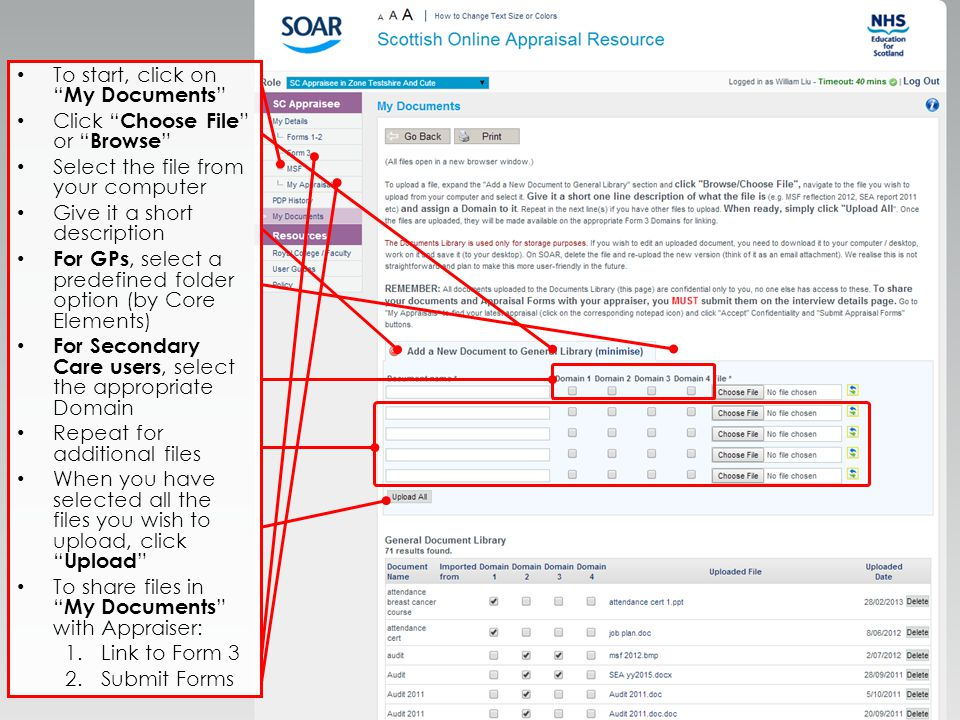 To start, click on My Documents Click Choose File or Browse Select the file from your computer Give it a short description For GPs, select a predefined folder option (by Core Elements) For Secondary Care users, select the appropriate Domain Repeat for additional files When you have selected all the files you wish to upload, click Upload To share files in My Documents with Appraiser: 1.Link to Form 3 2.Submit Forms
