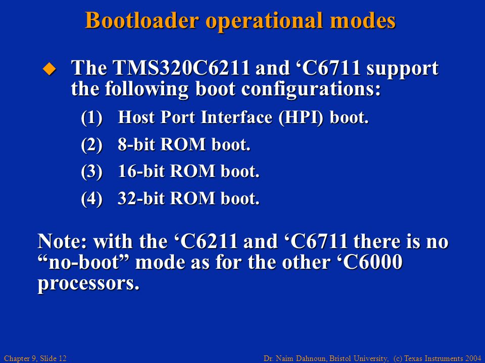 Dr. Naim Dahnoun, Bristol University, (c) Texas Instruments 2004 Chapter 9, Slide 12 Bootloader operational modes The TMS320C6211 and C6711 support th